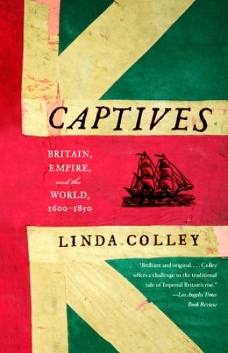 Captives: Britain, Empire and the World 1600-1850