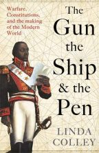 The Gun, The Ship and the Pen: War, Constitutions and the Making of the Modern World